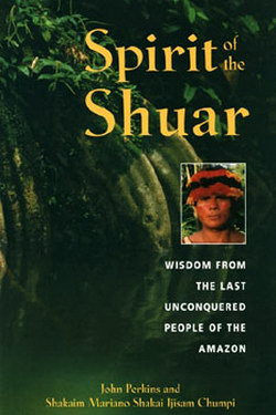 """Spirit of the Shuar"" - by John Perkins"
