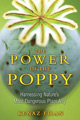 """The Power of the Poppy: Harnessing Nature's Most Dangerous Plant Ally"" - by Kenaz Filan"