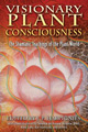 """Visionary Plant Consciousness - The Shamanic Teachings of the Plant World"" - edited by J.P. Harpignies"